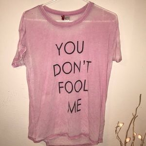 You Don't Fool Me Tee